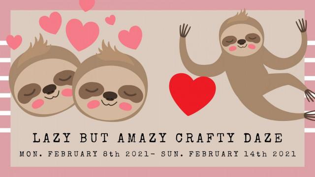 Lazy but Amazy Crafty Daze - Valentines Day Event